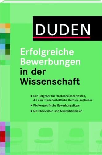 Bibliographisches Institut, Berlin Duden - Erfolgreiche Bewerbungen in der Wissenschaft: Für Hochschulabsolventen, die eine wissenschaftliche Karriere anstreben