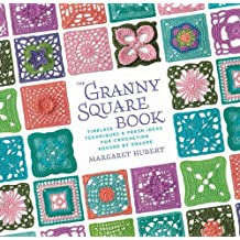 The Granny Square Book: Timeless Techniques and Fresh Ideas for Crocheting Square by Square by Margaret Hubert (2011-11-01)