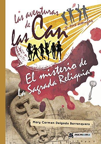 Las aventuras de las Can y sus amigos. El misterio de la Sagrada Reliquia por Mary Carmen  Delgado Barranquero