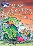 Master Scatterbrain the Knight's Son (Race Further with Reading)