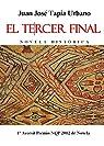 El Tercer Final: Novela Histórica par Juan José Tapia Urbano