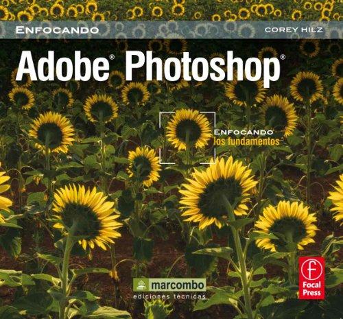 Adobe Photoshop: Enfocando los Fundamentos por Corey Hilz