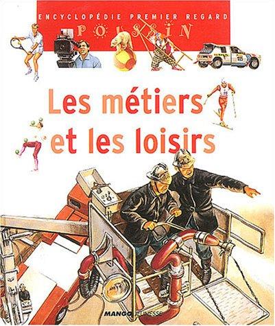 Les métiers et les loisirs par Françoise Detay-Lanzmann, Nicole Hibert, Laura Bour, Isabelle Courmont, Collectif