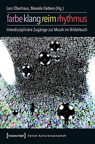 Farbe, Klang, Reim, Rhythmus: Interdisziplinäre Zugänge zur Musik im Bilderbuch (unter Mitarbeit von Susanne Stamm) (Edition Kulturwissenschaft) - Klang-bilder Bewegung Und