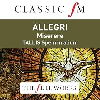 Allegri: Miserere / Tallis: Spem in Alium (Classic FM: The Full Works)