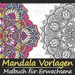 Mandala Vorlagen Malbuch für Erwachsene: Über 30 komplexe Mandalas zum ausmalen - hochwertiges Papier - Stress Bewältigung - Super Geschenkidee