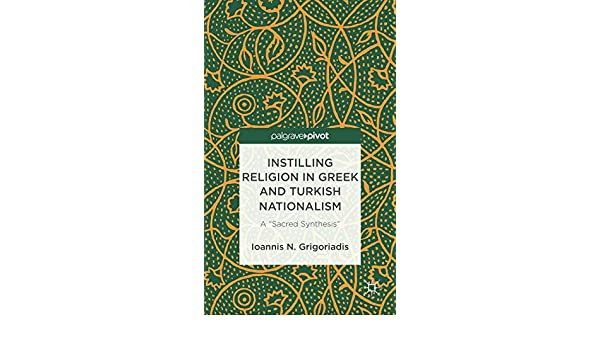"""Instilling Religion in Greek and Turkish Nationalism: A """"Sacred Synthesis"""""""