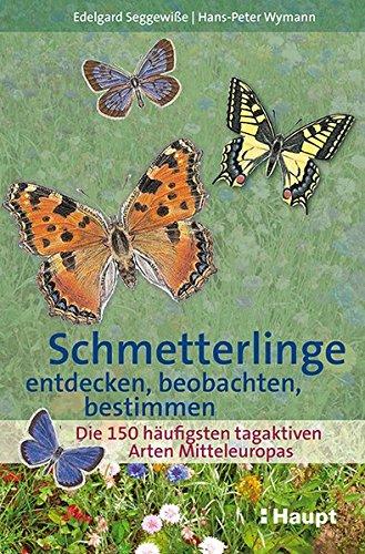 Schmetterlinge entdecken, beobachten, bestimmen: Die 150 häufigsten tagaktiven Arten Mitteleuropas