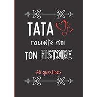 Tata raconte moi ton histoire: Journal de mémoire à compléter par votre tante - 60 questions - Connaitre son histoire…