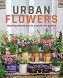 Urban Flowers: Creating abundance in a small city garden