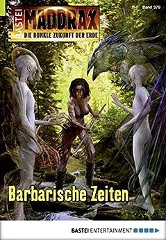 Maddrax - Folge 454: Barbarische Zeiten (German Edition) by [Binder, Wolf]