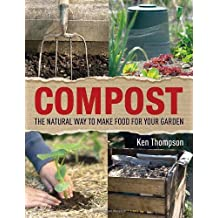 By Ken Thompson Compost: The natural way to make food for your garden (Re-issue pb)