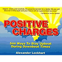 Positive Charges: 544 Ways to Stay Upbeat During Downbeat Times