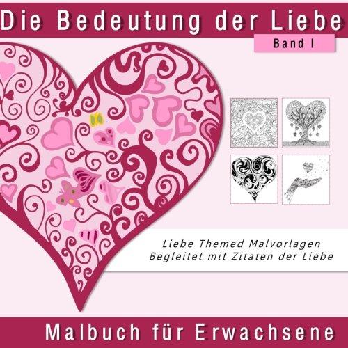 Die Bedeutung der Liebe: Malbuch fur Erwachsene (Bucher fur Valentine Eia und anderen Gelegenheiten (Erwachsene Valentine Ideen)