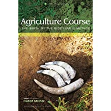 Agriculture Course: The Birth of the Biodynamic Method (Classic Translation) (English Edition)