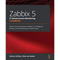 Zabbix 5 IT Infrastructure Monitoring Cookbook: Explore the new features of Zabbix 5 for designing, building, and…