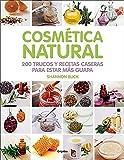 Cosmética natural: 200 trucos y recetas caseras para estar más guapa (Vivir mejor)