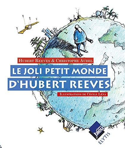 Le joli petit monde d'Hubert Reeves: Rêver d'une planète plus saine