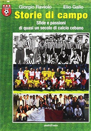 Storie di campo. Sfide e passioni di quasi un secolo di calcio cebano por Giorgio Raviolo