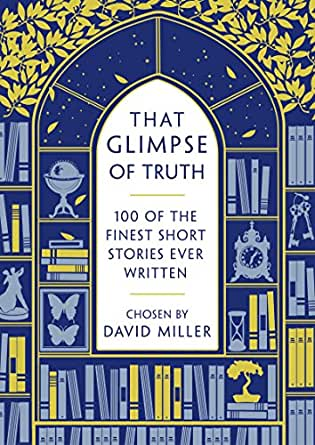 Image result for That Glimpse of Truth: The 100 Finest Short Stories Ever Written chosen by David Miller