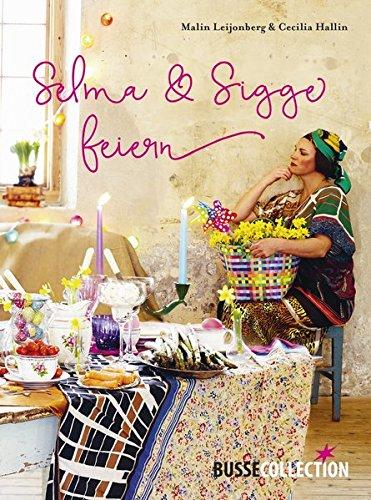 Selma & Sigge feiern: bezaubernde Styling-Ideen, feine Rezepte und ausgefallene DIY-Projekte
