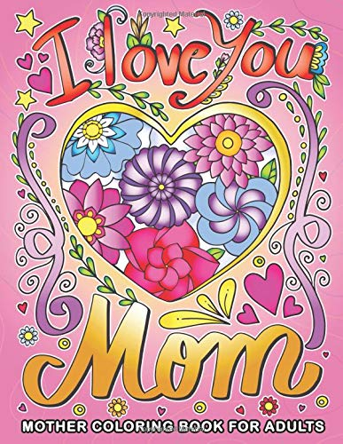 I love you Mom: Mother Coloring Book for Adults for Mom and Grandma (I Heart Mom-tattoo)