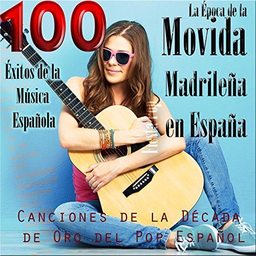 La Época de la Movida Madrileña en España. Canciones de la Década de Oro del Pop Español; 100 Éxitos de la Música Española