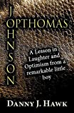Optomas Johnson: A Lesson in Laughter and Optimism from a Remarkable Little Boy by Hawk, Danny J. (2014) Paperback