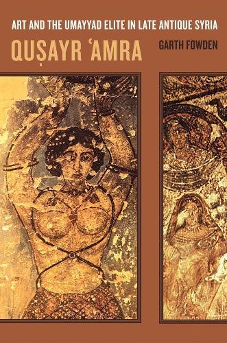 Qusayr 'Amra: Art and the Umayyad Elite in Late Antique Syria (Transformation of the Classical Heritage)