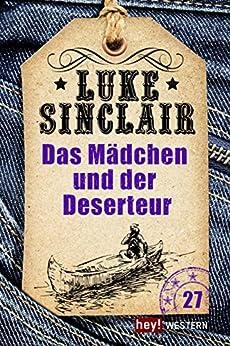 Das Mädchen und der Deserteur: Luke Sinclair Western, Band 27