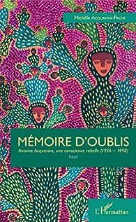 Mémoire d'oublis : Antoine Acquaviva, une consience rebelle par Michèle Acquaviva-Pache