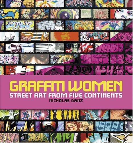 Graffiti Women: Street Art from Five Continents by Nicholas Ganz (2006-11-01) par Nicholas Ganz;