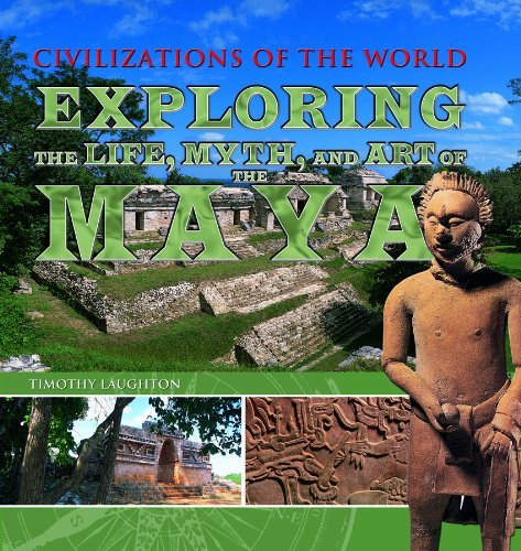 Exploring the Life, Myth, and Art of the Maya (Civilizations of the World (Rosen Group)) by Timothy Laughton Ph.D. (2011-08-15)
