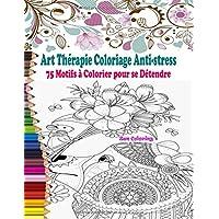 Art Thérapie Coloriage Anti-stress: Livre de coloriage adulte anti-stress avec 75 Motifs à Colorier pour se Détendre…