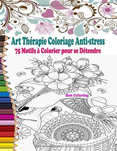 Art Thérapie Coloriage Anti-stress: Livre de coloriage adulte anti-stress avec 75 Motifs à Colorier pour se Détendre : Animaux, Mandalas, Fleurs, ... Destressant (Coloriage Magique Adulte)