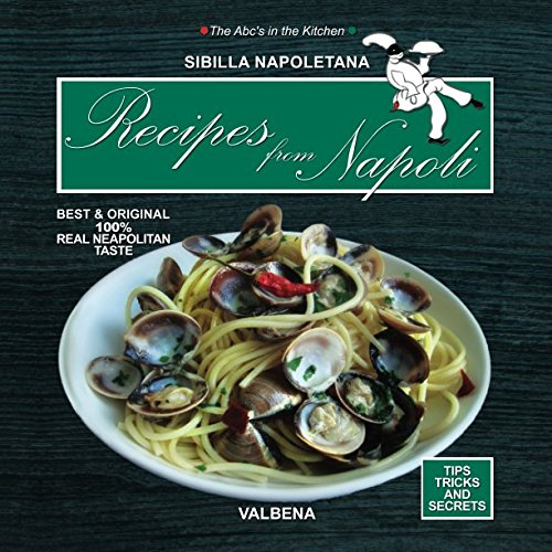 Recipes from Napoli: Best & Original 100% Real Neapolitan Taste (The Abc's in the Kitchen)