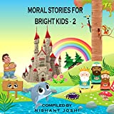 MORAL STORIES FOR BRIGHT KIDS - 2