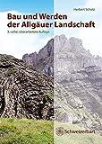 Bau und Werden der Allgäuer Landschaft: Alpen und schwäbisches Alpenvorland - zwischen Ammer und Bodensee, eine süddeutsche Erd- und Landschaftsgeschichte - Herbert Scholz