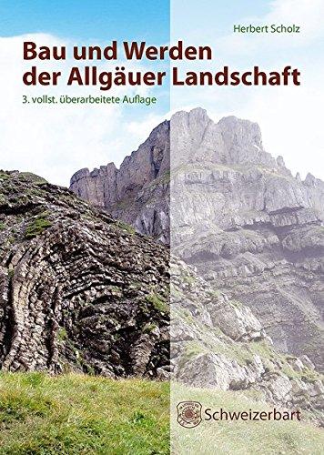 Bau und Werden der Allgäuer Landschaft: Alpen und schwäbisches Alpenvorland - zwischen Ammer und Bodensee,        eine süddeutsche Erd- und Landschaftsgeschichte - Gestaltung Der Landschaft