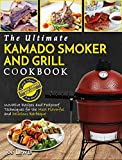 Kamado Smoker And Grill Cookbook: The Ultimate Kamado Smoker And Grill Cookbook – Innovative Recipes And Foolproof Techniques For The Most Flavorful And Delicious Barbecue (Barbecue Cookbook)