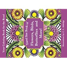 Flowers, Birds, Butterflies & More!, Travel Size Book of: Your Coloring Book for the Road