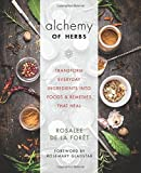 The Alchemy of Herbs: Transform Everyday Ingredients into Foods & Remedies That Heal