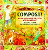 Compost!: Growing Gardens from Your Garbage