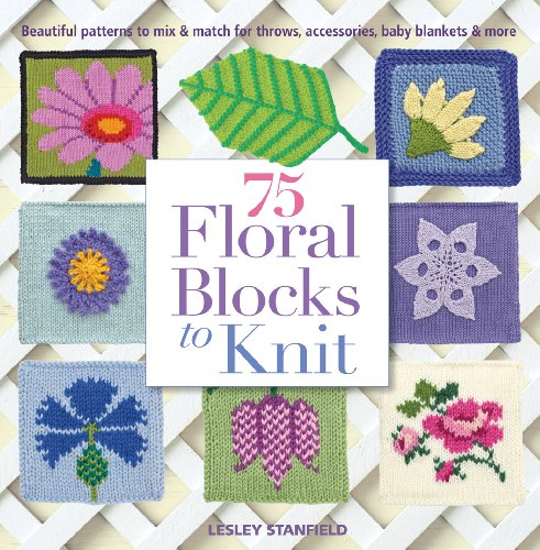 75 Floral Blocks to Knit: Beautiful Patterns to Mix & Match for Throws, Accessories, Baby Blankets & More (Knit & Crochet) (Baby-afghanen Stricken)