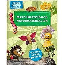 Mein Bastelbuch Naturmaterialien: 23 Projekte mit Eichel, Blatt & Co.