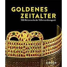 Goldenes Zeitalter: 100 Meisterwerke Der Volkerwanderungszeit