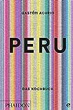 Peru. Das Kochbuch: Die Bibel der peruanischen Küche - Gastón Acurio