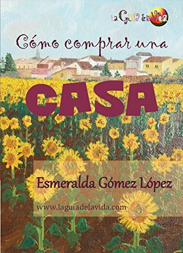 Cómo comprar una casa: Guía en 13 pasos para que tu compra de vivienda sea un éxito por Esmeralda Gómez López