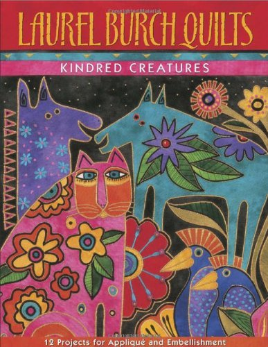 laurel-burch-quilts-print-on-demand-edition-kindred-creatures-12-projects-for-applique-and-embellish