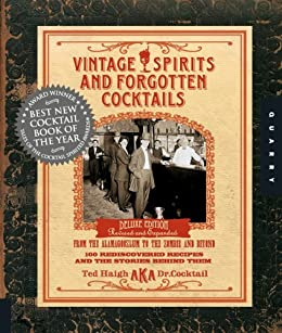 Vintage Spirits and Forgotten Cocktails: From the Alamagoozlum to the Zombie 100 Rediscovered Recipes and the Stories Behind Them by [Haigh, Ted]